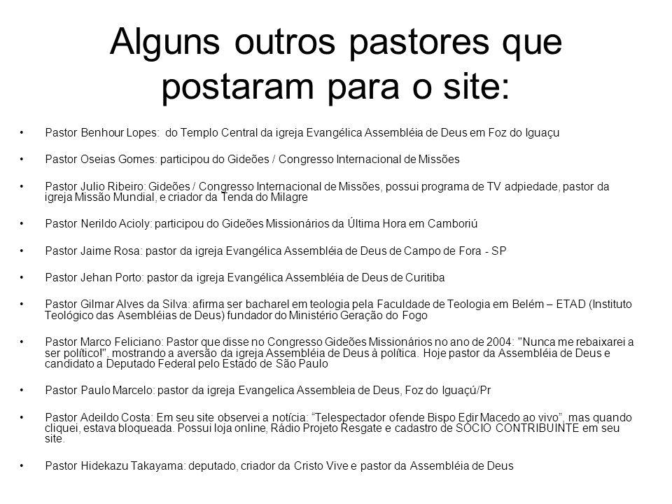 Alguns outros pastores que postaram para o site: Pastor Benhour Lopes: do Templo Central da igreja Evangélica Assembléia de Deus em Foz do Iguaçu Past