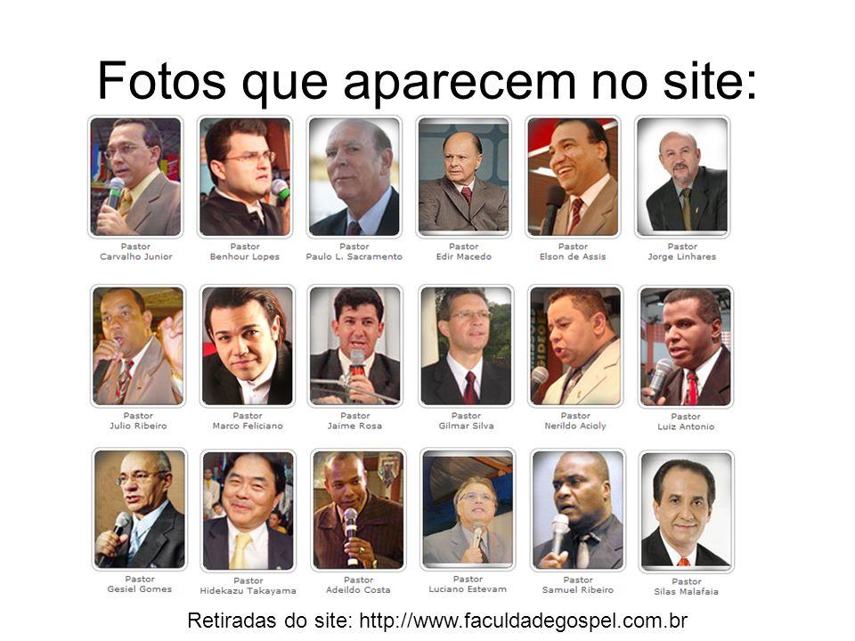 Fotos que aparecem no site: Retiradas do site: http://www.faculdadegospel.com.br
