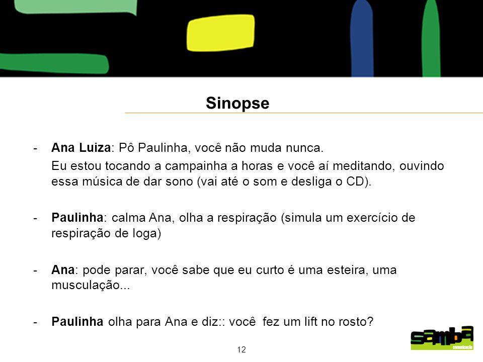 12 Sinopse -Ana Luiza: Pô Paulinha, você não muda nunca.