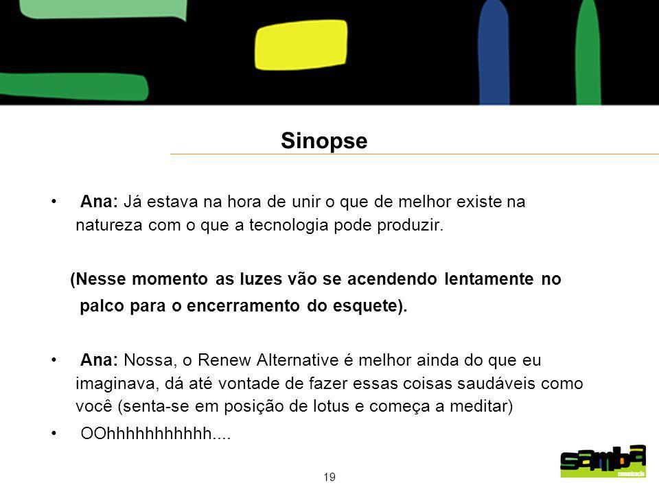 19 Sinopse Ana: Já estava na hora de unir o que de melhor existe na natureza com o que a tecnologia pode produzir.