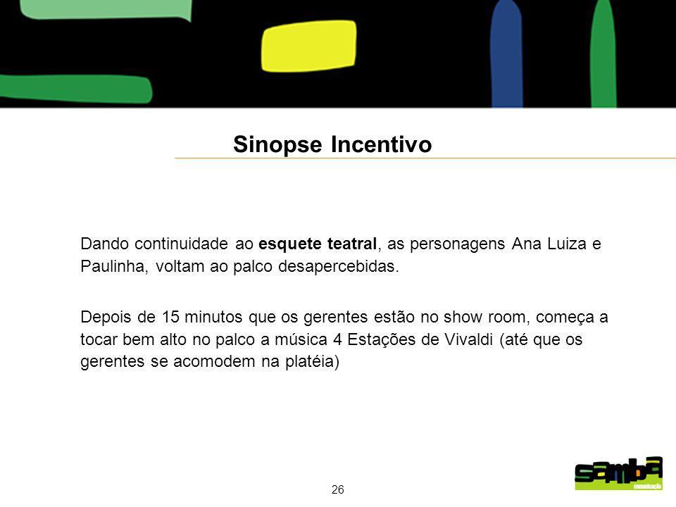 26 Sinopse Incentivo Dando continuidade ao esquete teatral, as personagens Ana Luiza e Paulinha, voltam ao palco desapercebidas.