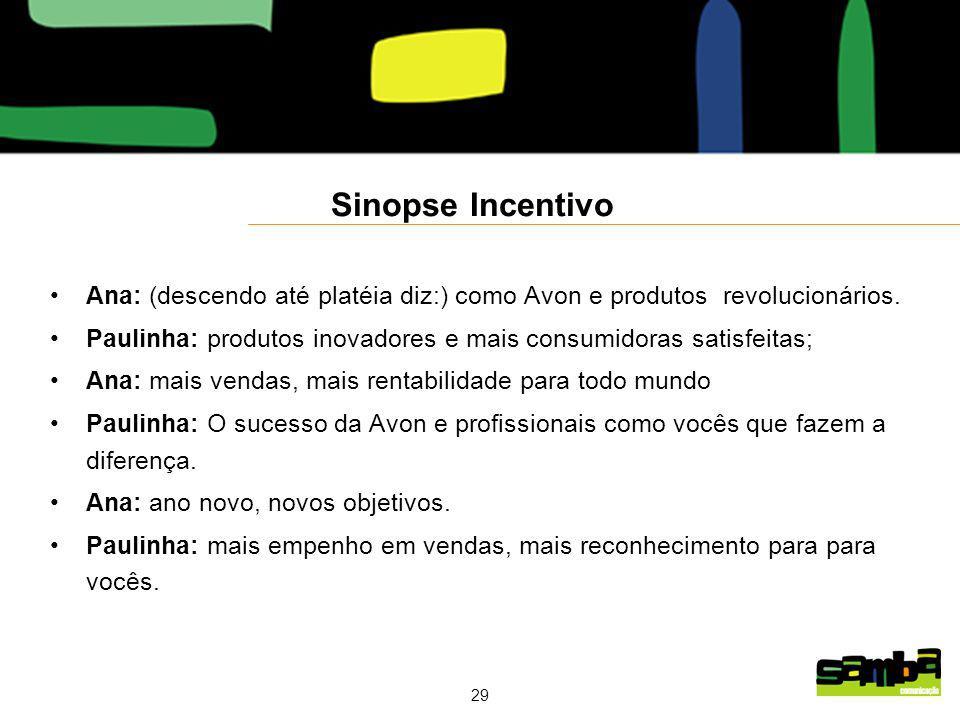 29 Sinopse Incentivo Ana: (descendo até platéia diz:) como Avon e produtos revolucionários.