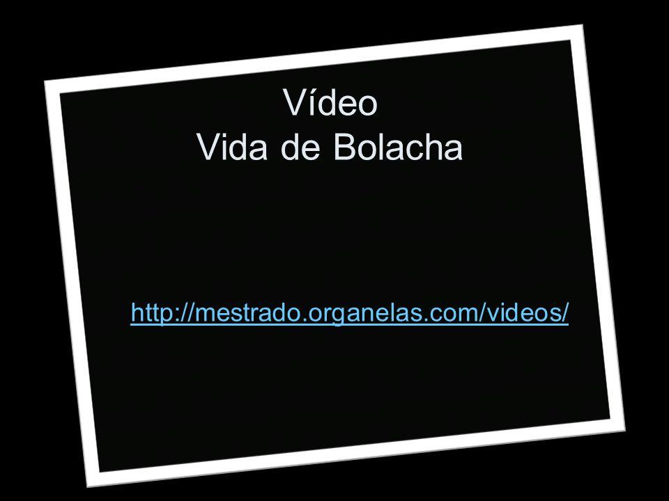 http://mestrado.organelas.com/videos/ Vídeo Vida de Bolacha
