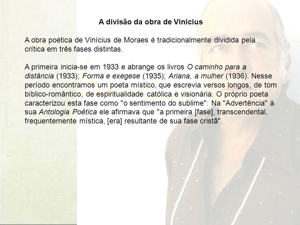 A divisão da obra de Vinicius A obra poética de Vinícius de Moraes é tradicionalmente dividida pela crítica em três fases distintas.