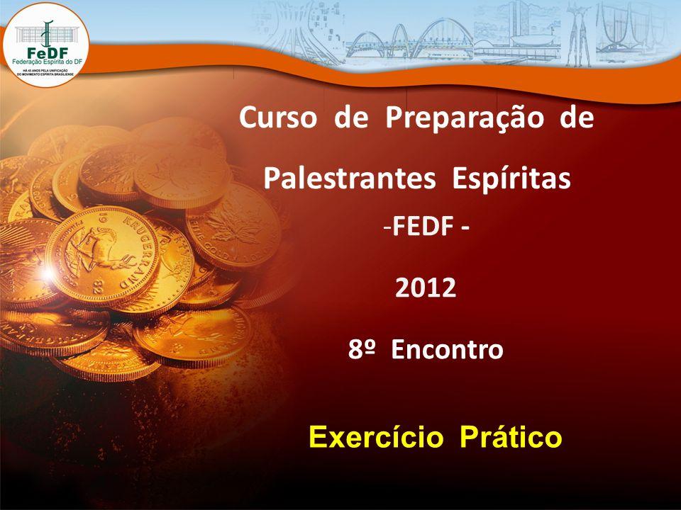 Curso de Preparação de Palestrantes Espíritas -FEDF - 2012 8º Encontro Exercício Prático