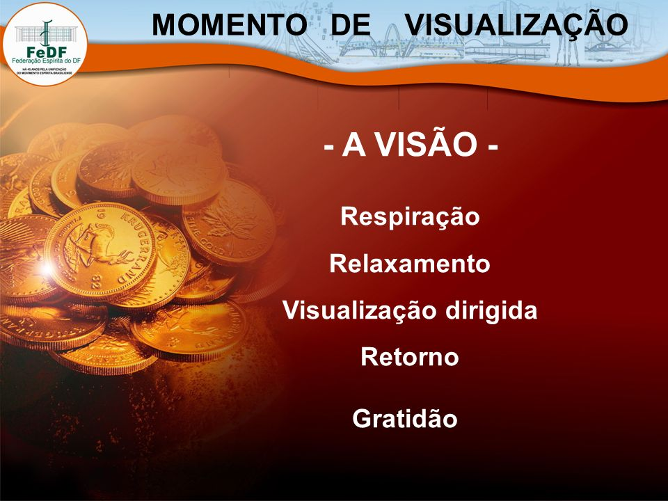 - A VISÃO - Respiração Relaxamento Visualização dirigida Retorno Gratidão MOMENTO DE VISUALIZAÇÃO