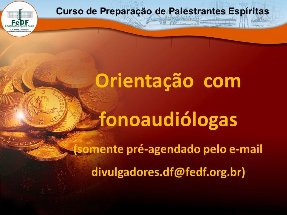 Orientação com fonoaudiólogas (somente pré-agendado pelo e-mail divulgadores.df@fedf.org.br) Curso de Preparação de Palestrantes Espíritas