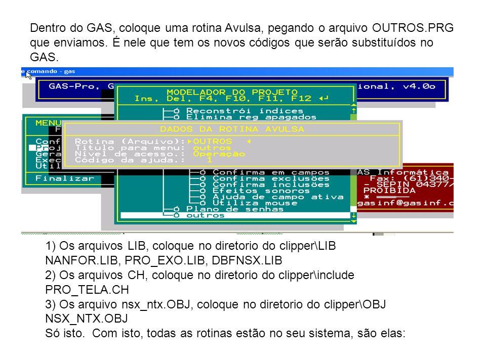 Dentro do GAS, coloque uma rotina Avulsa, pegando o arquivo OUTROS.PRG que enviamos.