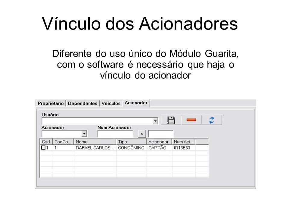 Vínculo dos Acionadores Diferente do uso único do Módulo Guarita, com o software é necessário que haja o vínculo do acionador