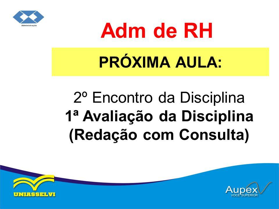 PRÓXIMA AULA: Adm de RH 2º Encontro da Disciplina 1ª Avaliação da Disciplina (Redação com Consulta)
