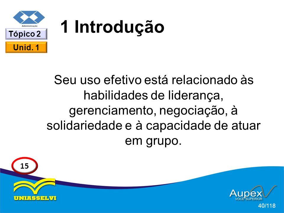 1 Introdução Seu uso efetivo está relacionado às habilidades de liderança, gerenciamento, negociação, à solidariedade e à capacidade de atuar em grupo.