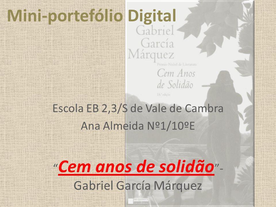 Mini-portefólio Digital Escola EB 2,3/S de Vale de Cambra Ana Almeida Nº1/10ºE Cem anos de solidão - Gabriel García Márquez