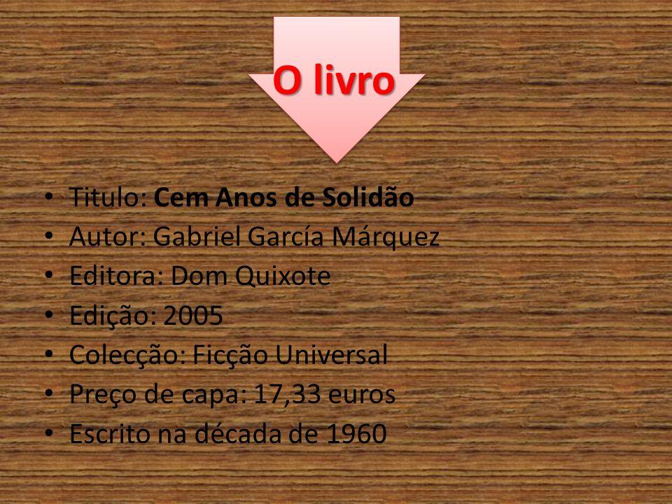 O livro Titulo: Cem Anos de Solidão Autor: Gabriel García Márquez Editora: Dom Quixote Edição: 2005 Colecção: Ficção Universal Preço de capa: 17,33 eu