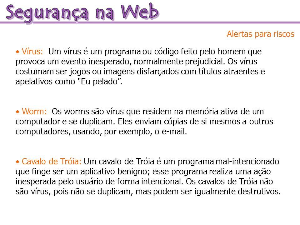Alertas para riscos Vírus: Um vírus é um programa ou código feito pelo homem que provoca um evento inesperado, normalmente prejudicial. Os vírus costu
