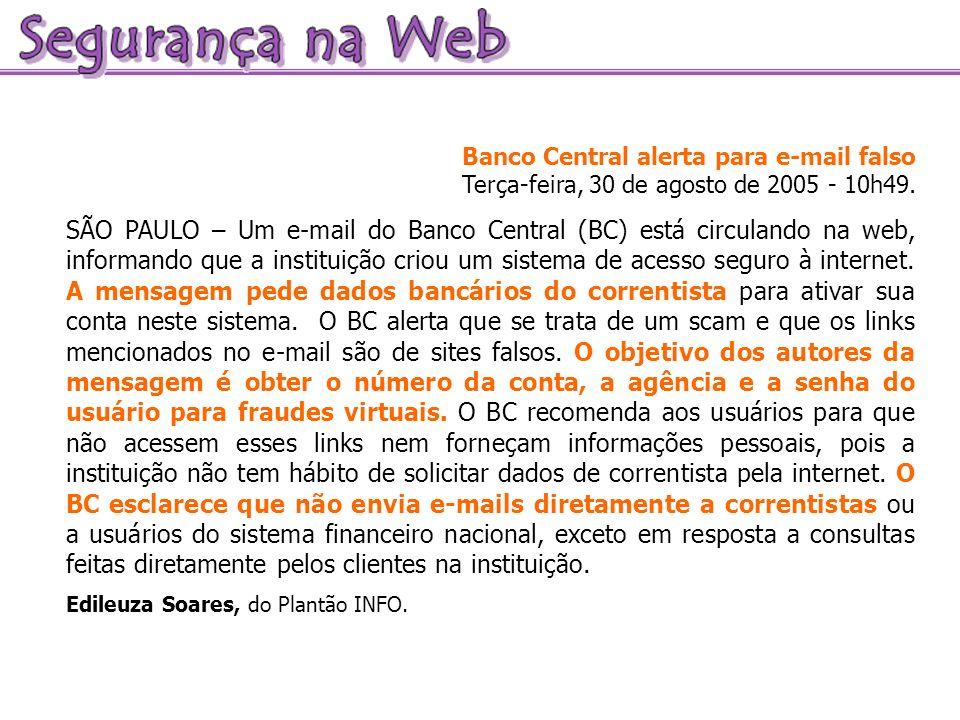 Banco Central alerta para e-mail falso Terça-feira, 30 de agosto de 2005 - 10h49. SÃO PAULO – Um e-mail do Banco Central (BC) está circulando na web,