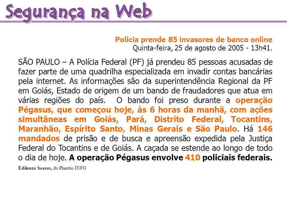Polícia prende 85 invasores de banco online Quinta-feira, 25 de agosto de 2005 - 13h41. SÃO PAULO – A Polícia Federal (PF) já prendeu 85 pessoas acusa