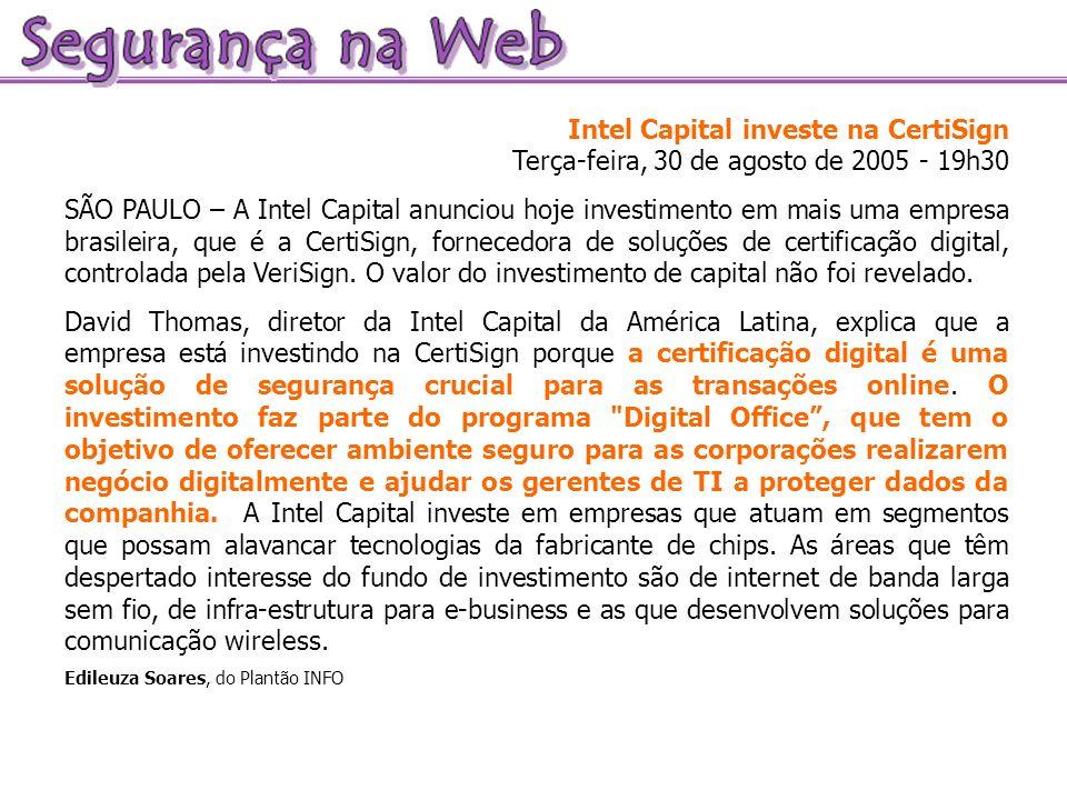 Intel Capital investe na CertiSign Terça-feira, 30 de agosto de 2005 - 19h30 SÃO PAULO – A Intel Capital anunciou hoje investimento em mais uma empres