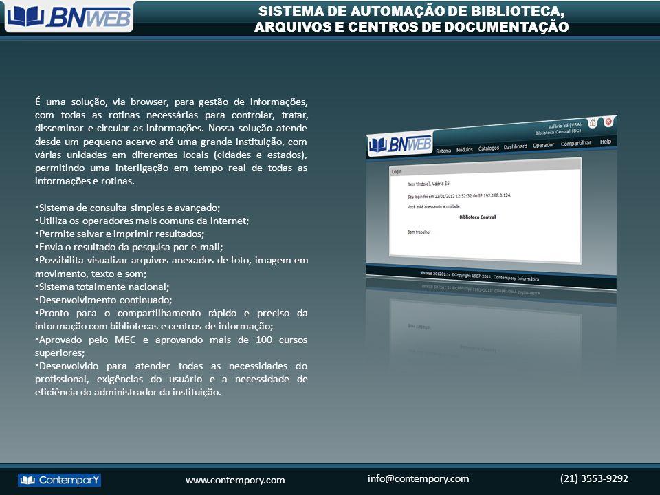 www.contempory.com info@contempory.com(21) 3553-9292 SISTEMA DE AUTOMAÇÃO DE BIBLIOTECA, ARQUIVOS E CENTROS DE DOCUMENTAÇÃO É uma solução, via browser