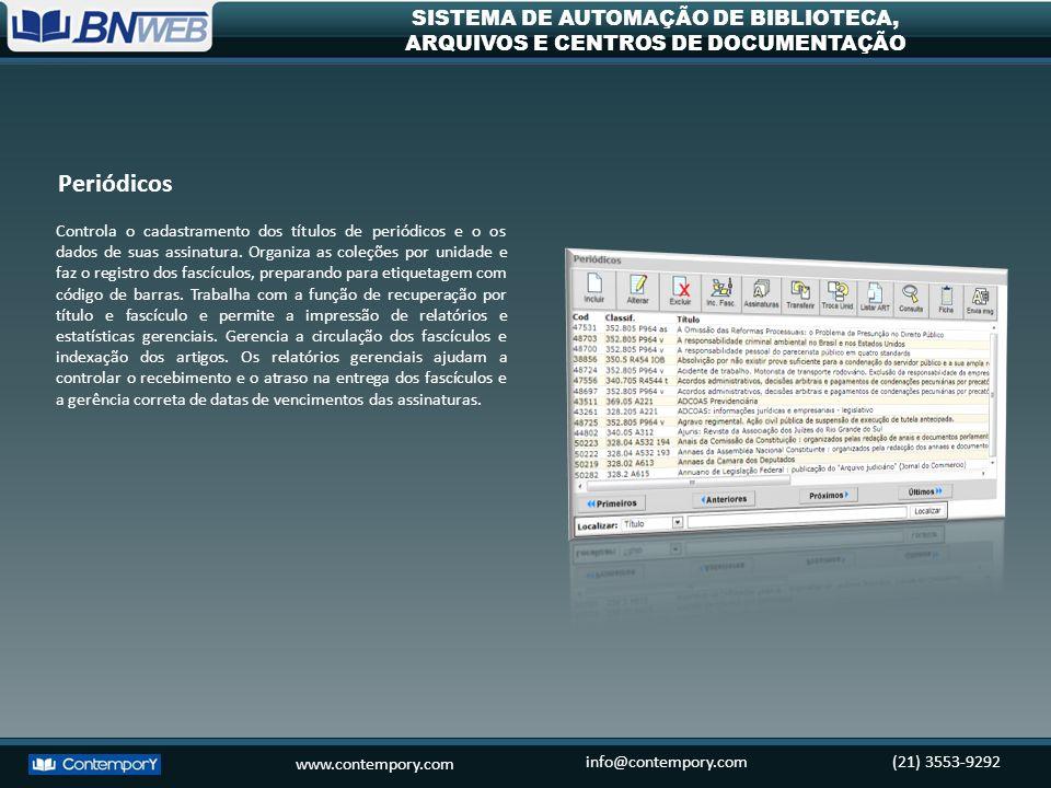 www.contempory.com info@contempory.com(21) 3553-9292 SISTEMA DE AUTOMAÇÃO DE BIBLIOTECA, ARQUIVOS E CENTROS DE DOCUMENTAÇÃO Controla o cadastramento d