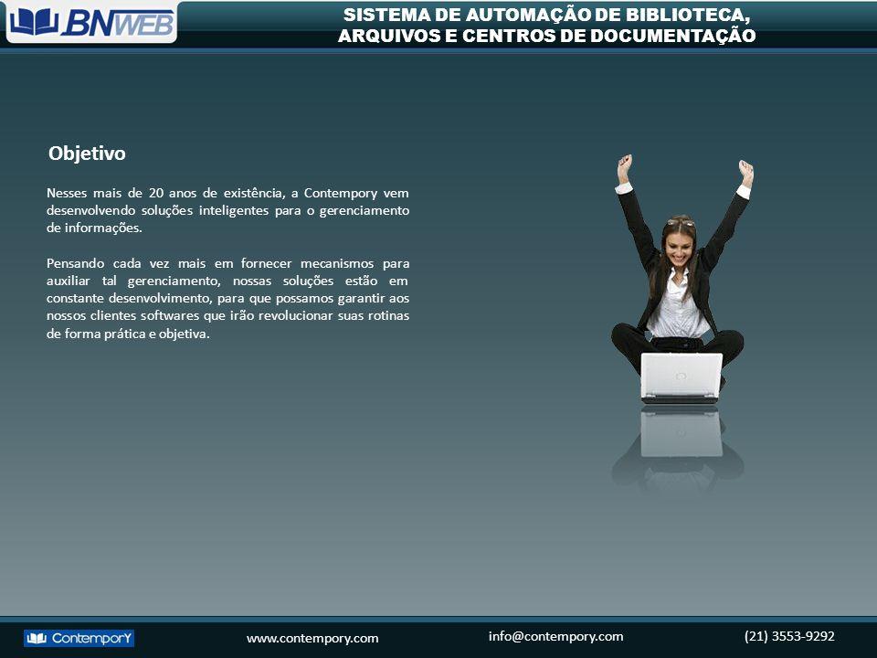www.contempory.com info@contempory.com(21) 3553-9292 SISTEMA DE AUTOMAÇÃO DE BIBLIOTECA, ARQUIVOS E CENTROS DE DOCUMENTAÇÃO Nesses mais de 20 anos de