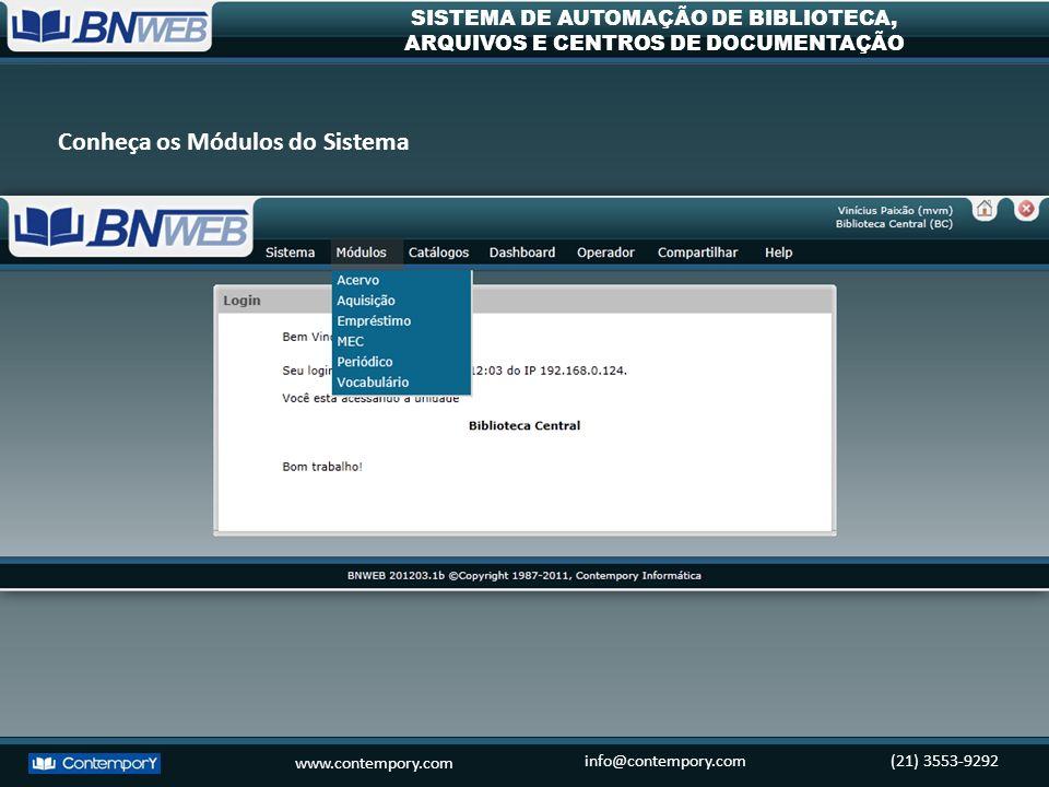 www.contempory.com info@contempory.com(21) 3553-9292 SISTEMA DE AUTOMAÇÃO DE BIBLIOTECA, ARQUIVOS E CENTROS DE DOCUMENTAÇÃO Controla toda a rotina de catalogação, classificação e indexação do material.