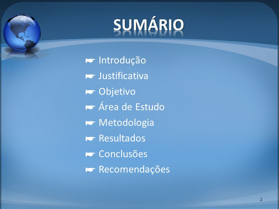 Introdução Justificativa Objetivo Área de Estudo Metodologia Resultados Conclusões Recomendações 2