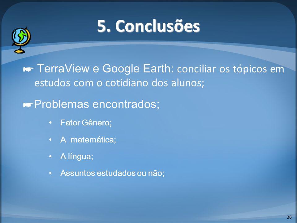 5. Conclusões 36 TerraView e Google Earth: conciliar os tópicos em estudos com o cotidiano dos alunos; Problemas encontrados; Fator Gênero; A matemáti