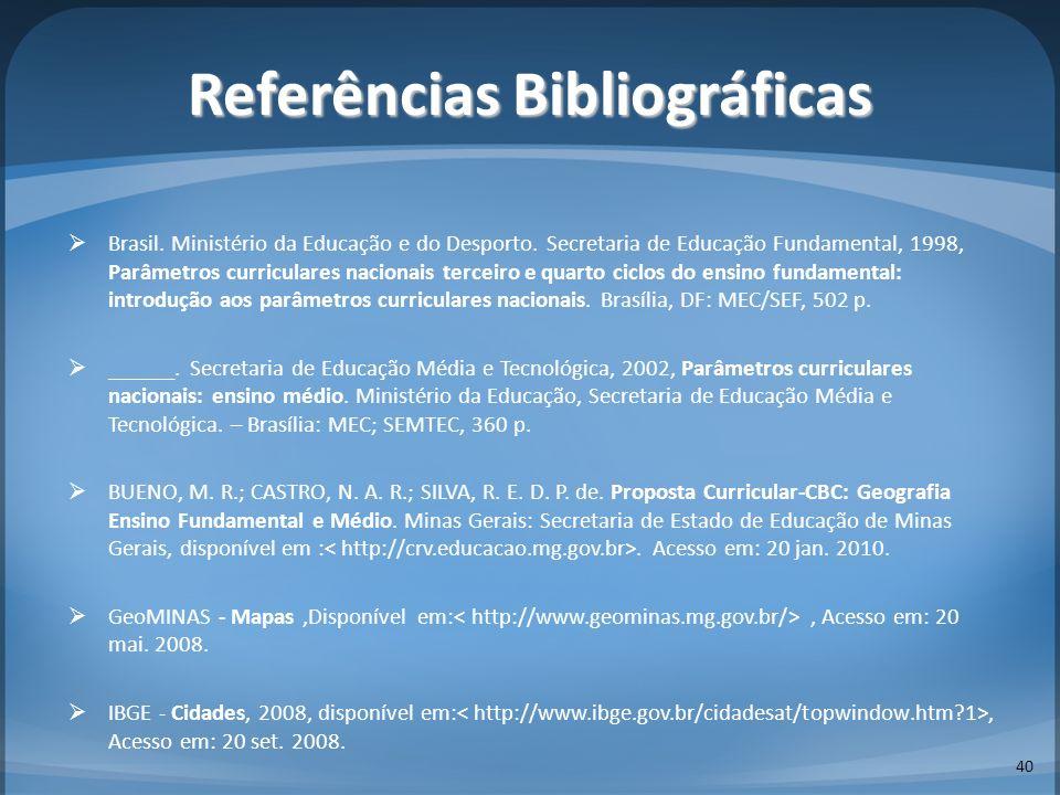 Referências Bibliográficas 40 Brasil. Ministério da Educação e do Desporto. Secretaria de Educação Fundamental, 1998, Parâmetros curriculares nacionai