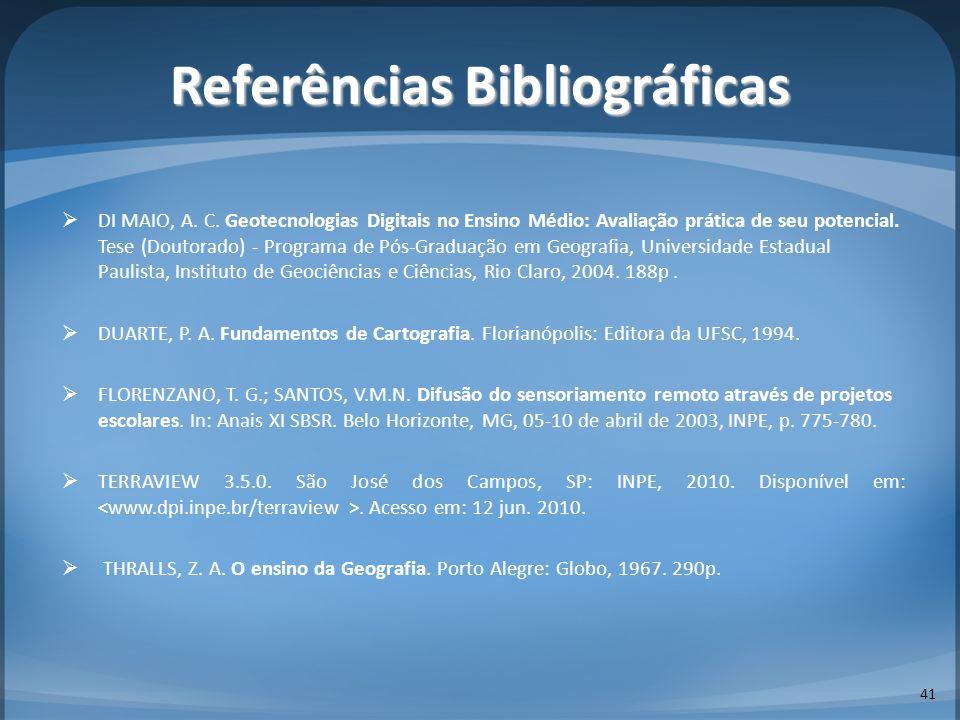 Referências Bibliográficas 41 DI MAIO, A. C. Geotecnologias Digitais no Ensino Médio: Avaliação prática de seu potencial. Tese (Doutorado) - Programa