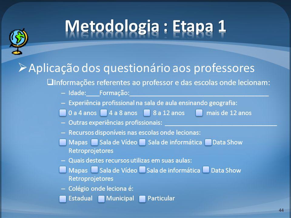 44 Aplicação dos questionário aos professores Informações referentes ao professor e das escolas onde lecionam: – Idade:____Formação:__________________