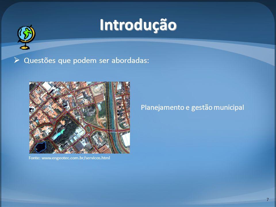 Questões que podem ser abordadas: 8 Introdução Planejamento e gestão municipal Controle de queimadas e desmatamento Fonte: www.engeotec.com.br/servicos.html