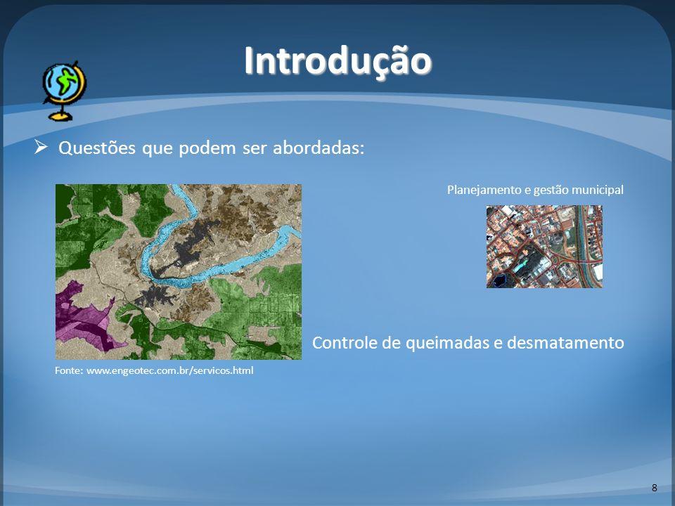 Questões que podem ser abordadas: 9 Introdução Planejamento e gestão municipal Controle de queimadas e desmatamento Cartografia Fonte: www.engeotec.com.br/servicos.html