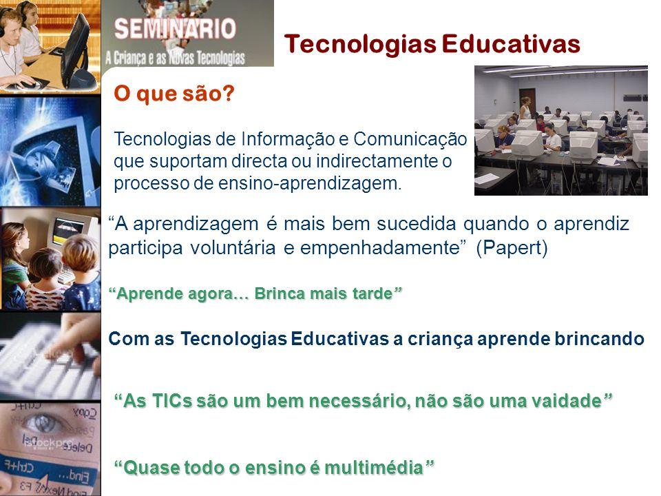 Tecnologias Educativas As TICs são um bem necessário, não são uma vaidadeAs TICs são um bem necessário, não são uma vaidade Quase todo o ensino é multimédiaQuase todo o ensino é multimédia O que são.