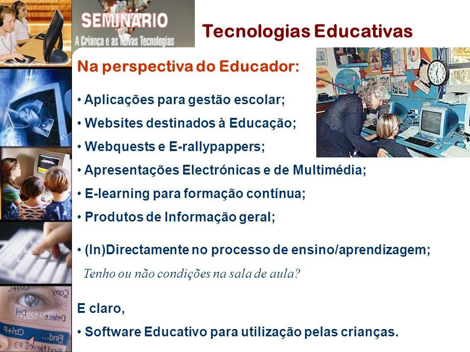 Tecnologias Educativas Aplicações para gestão escolar; Websites destinados à Educação; Webquests e E-rallypappers; Apresentações Electrónicas e de Multimédia; E-learning para formação contínua; Produtos de Informação geral; (In)Directamente no processo de ensino/aprendizagem; Tenho ou não condições na sala de aula.