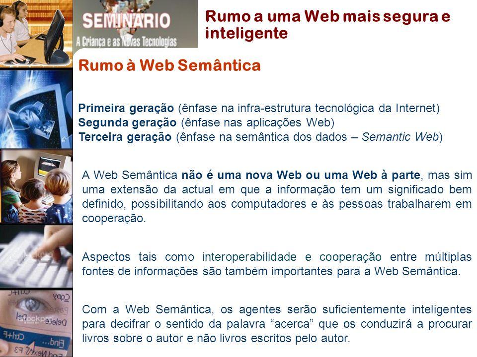 Rumo à Web Semântica A Web Semântica não é uma nova Web ou uma Web à parte, mas sim uma extensão da actual em que a informação tem um significado bem definido, possibilitando aos computadores e às pessoas trabalharem em cooperação.