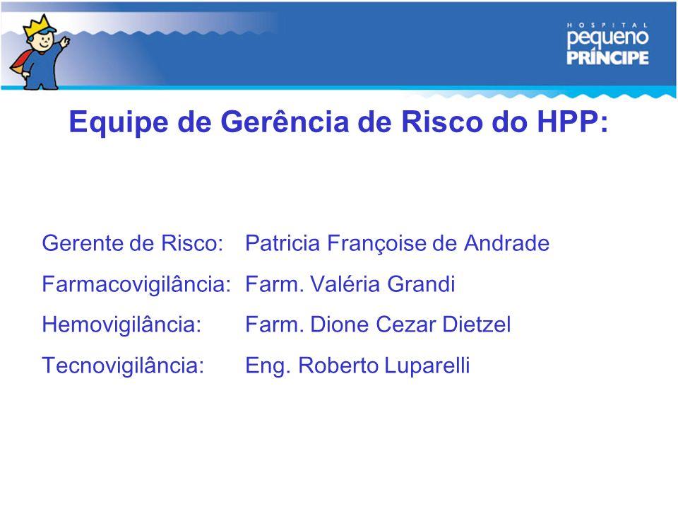 Gerente de Risco:Patricia Françoise de Andrade Farmacovigilância:Farm. Valéria Grandi Hemovigilância: Farm. Dione Cezar Dietzel Tecnovigilância: Eng.
