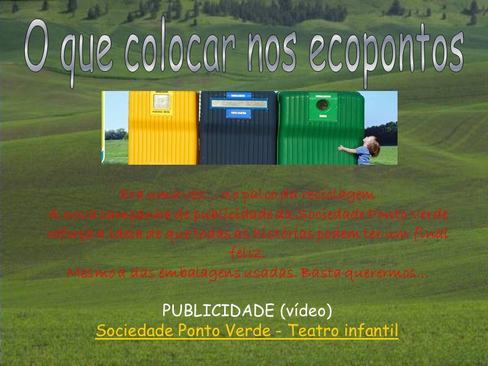 PUBLICIDADE (vídeo) Sociedade Ponto Verde - Teatro infantil Era uma vez... no palco da reciclagem A nova campanha de publicidade da Sociedade Ponto Ve