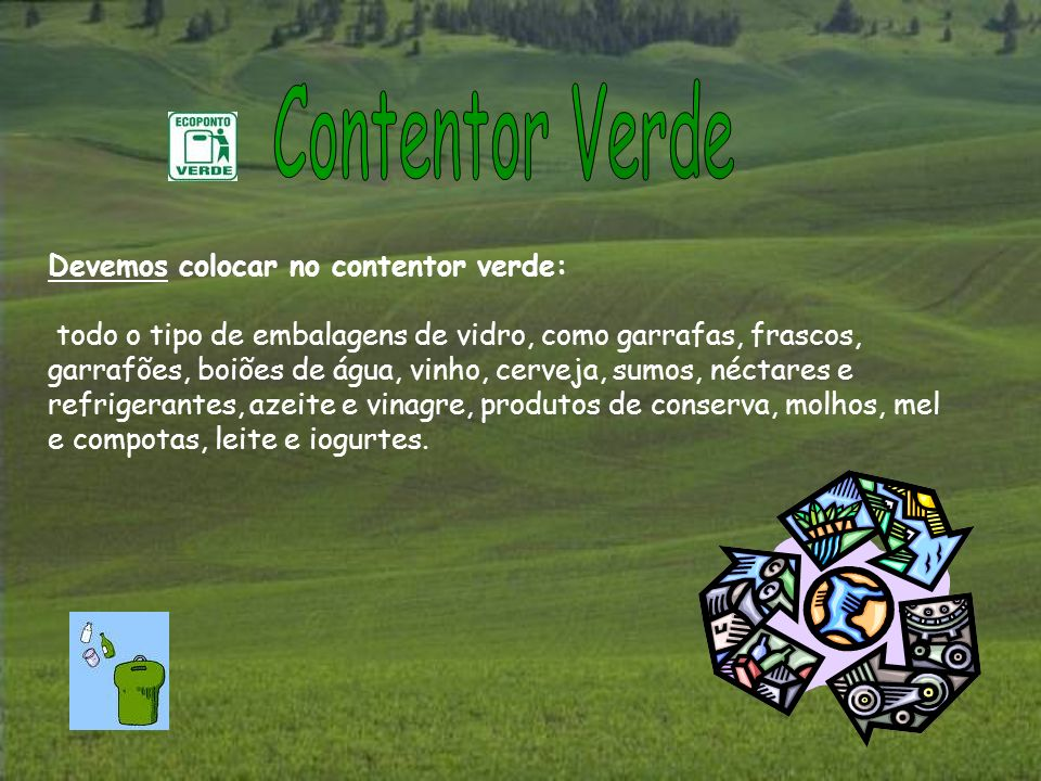 Devemos colocar no contentor verde: todo o tipo de embalagens de vidro, como garrafas, frascos, garrafões, boiões de água, vinho, cerveja, sumos, néct