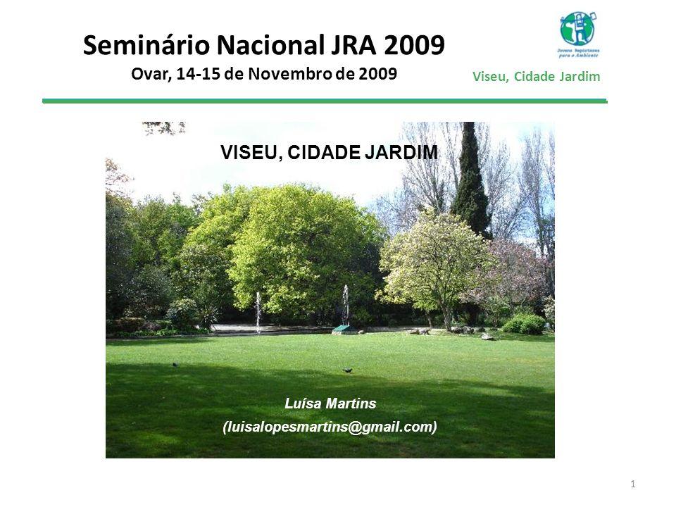 Viseu, Cidade Jardim Seminário Nacional JRA 2009 Ovar, 14-15 de Novembro de 2009 1 Luísa Martins (luisalopesmartins@gmail.com) VISEU, CIDADE JARDIM