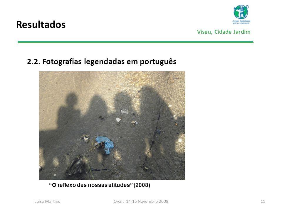 Viseu, Cidade Jardim Resultados 2.2. Fotografias legendadas em português 11Ovar, 14-15 Novembro 2009Luísa Martins O reflexo das nossas atitudes (2008)