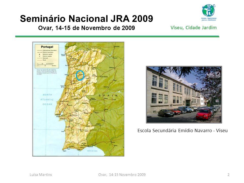 Viseu, Cidade Jardim Luísa Martins2Ovar, 14-15 Novembro 2009 Escola Secundária Emídio Navarro - Viseu Seminário Nacional JRA 2009 Ovar, 14-15 de Novem