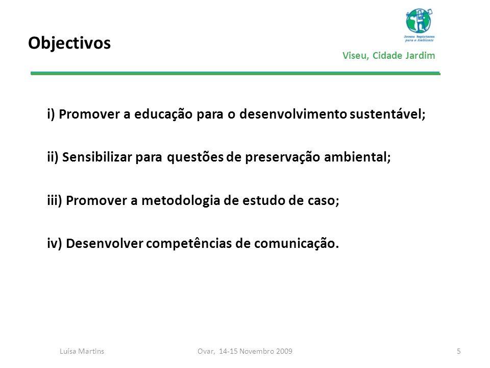 Viseu, Cidade Jardim Objectivos i) Promover a educação para o desenvolvimento sustentável; ii) Sensibilizar para questões de preservação ambiental; ii