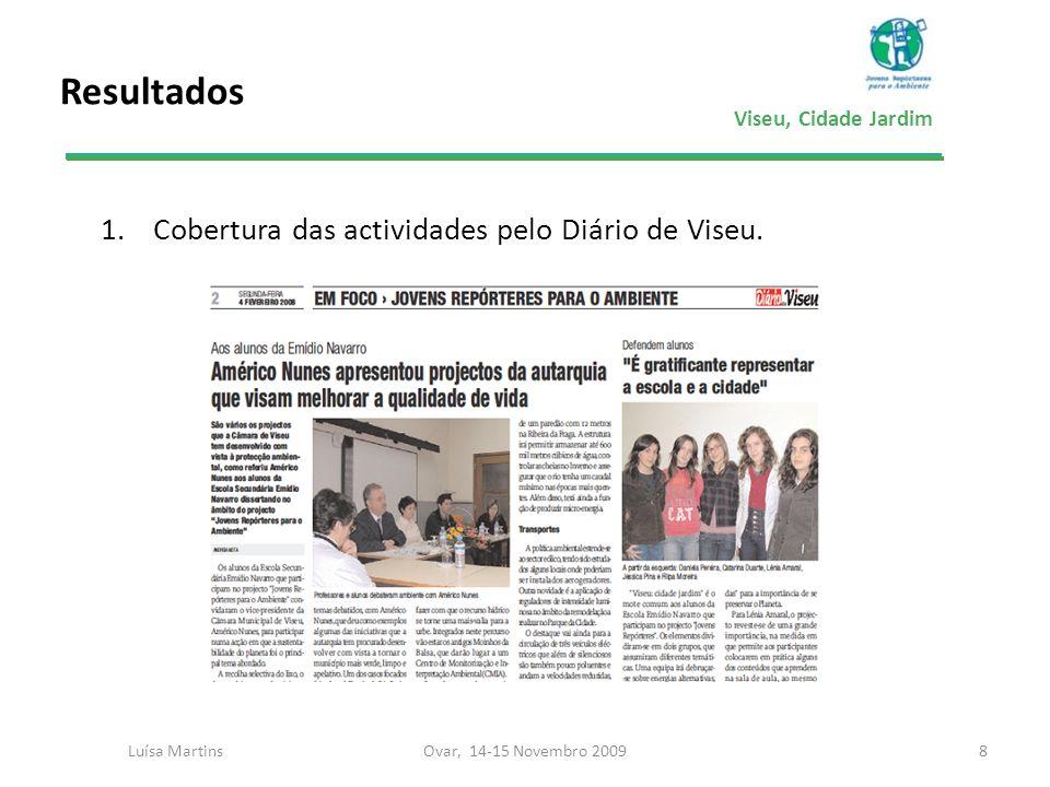 Viseu, Cidade Jardim Resultados 1.Cobertura das actividades pelo Diário de Viseu. 8Ovar, 14-15 Novembro 2009Luísa Martins