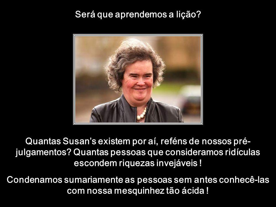 htt://www.wmnett.com.br Nossa sociedade acordou com Susan Boyle. A Fiona da música internacional conquistou milhões de corações e arrancou lágrimas do