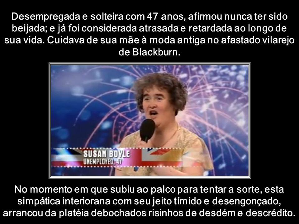 htt://www.wmnett.com.br Você por certo já ouviu falar de Susan Boyle Susan é uma cantora amadora escocesa que tornou-se famosa por sua aparição em 11/