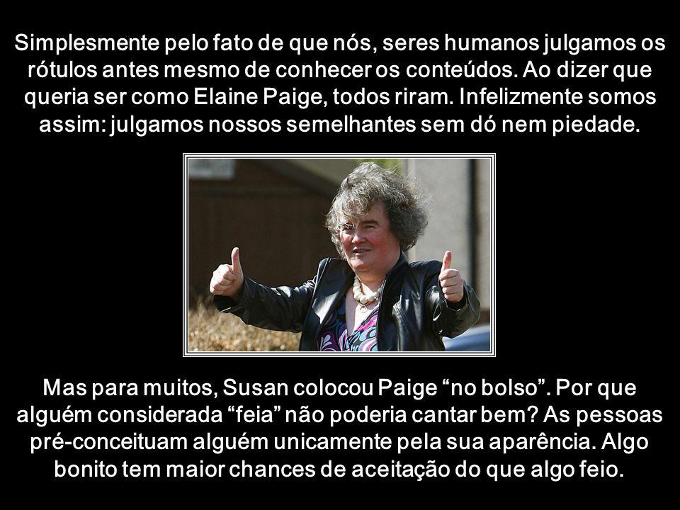 htt://www.wmnett.com.br Você pode gostar ou não do estilo de música de Susan, mas não pode negar que ela deu uma lição de moral e ética na humanidade tão mesquinha.