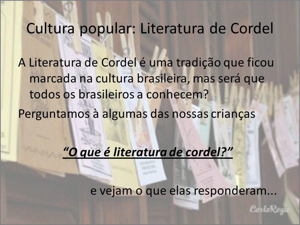Cultura popular: Literatura de Cordel A Literatura de Cordel é uma tradição que ficou marcada na cultura brasileira, mas será que todos os brasileiros