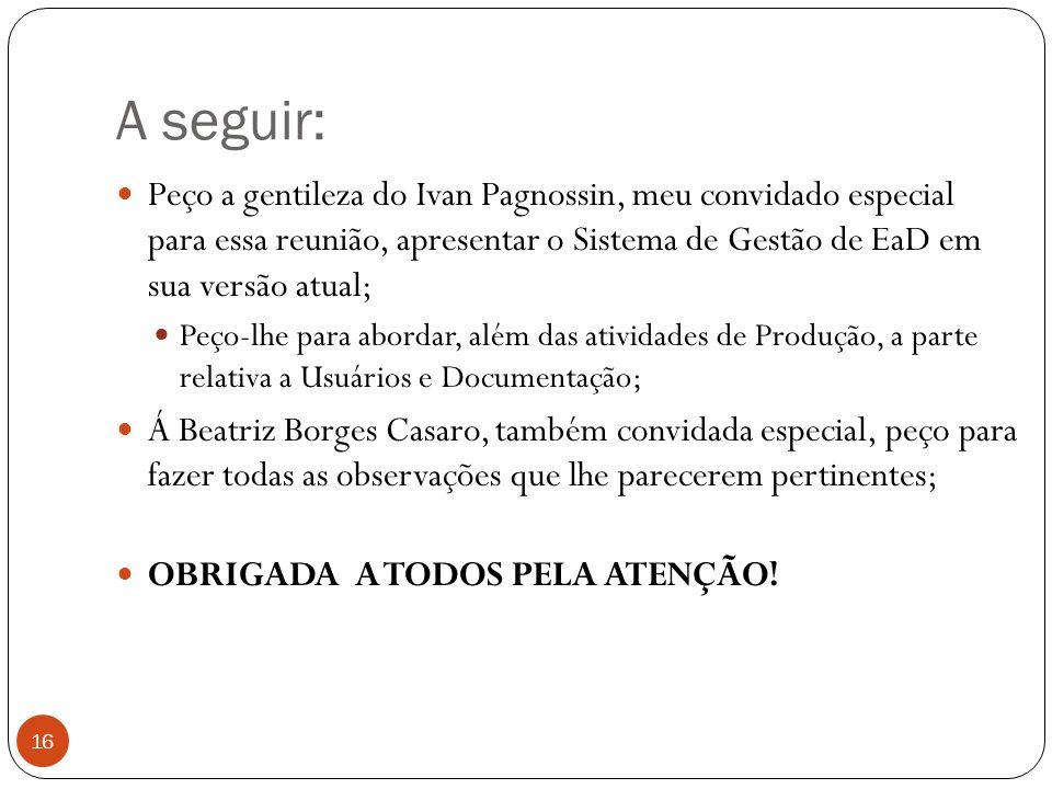 A seguir: 16 Peço a gentileza do Ivan Pagnossin, meu convidado especial para essa reunião, apresentar o Sistema de Gestão de EaD em sua versão atual;