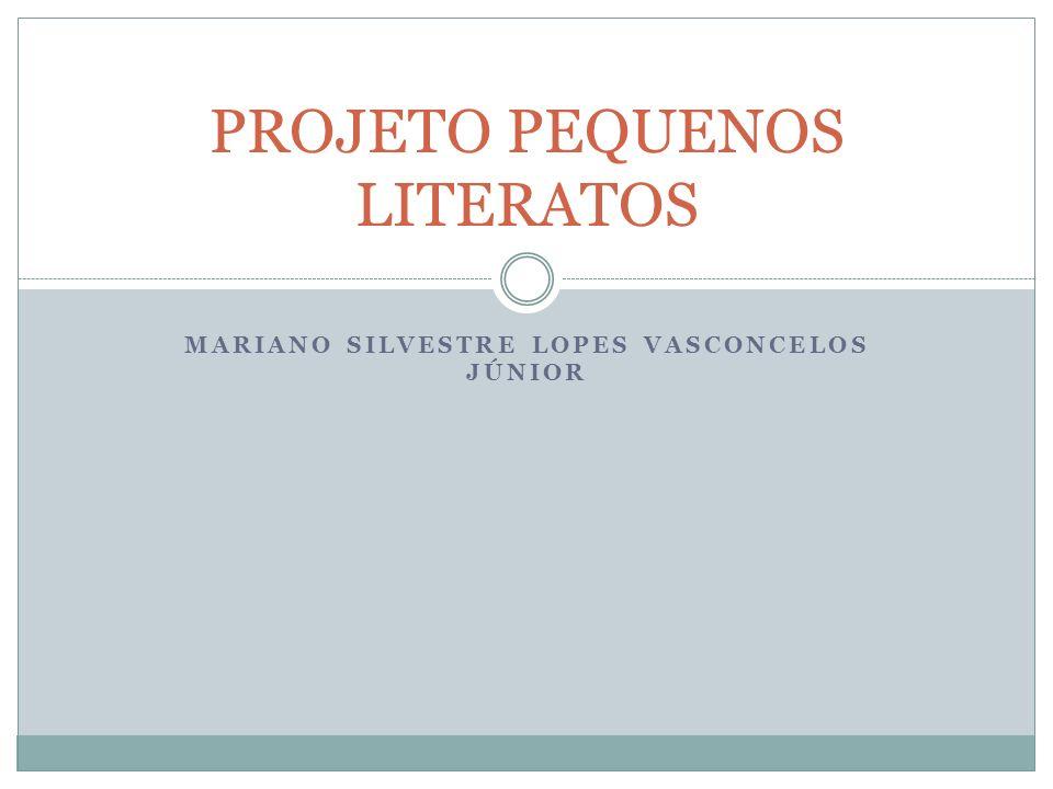 MARIANO SILVESTRE LOPES VASCONCELOS JÚNIOR PROJETO PEQUENOS LITERATOS