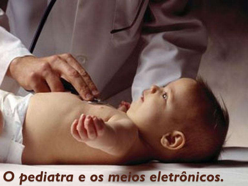 O pediatra e os meios eletrônicos.